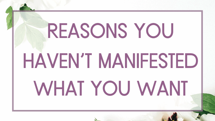 Reasons You Haven't Manifested What You Want