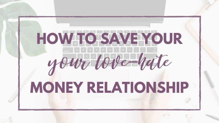 How To Save Your Love-Hate Relationship With Money