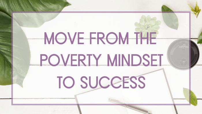 Move Yourself From The Poverty Mindset To Success