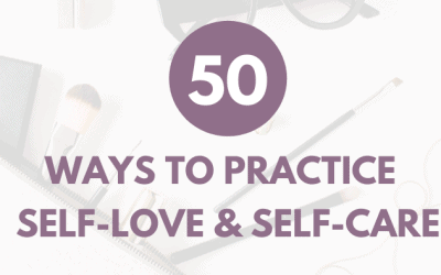 50 Ways to Practice Self-Love and Self-Care