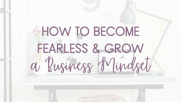 How to Become Fearless and Grow a Business Mindset